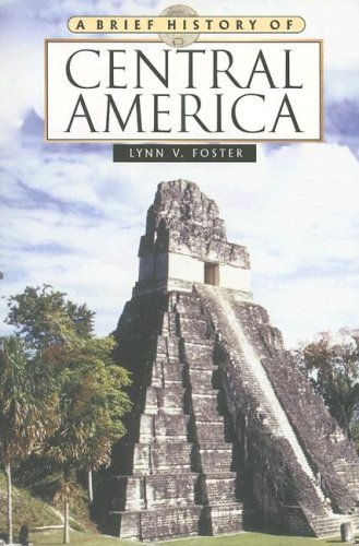 A Brief History of Central America (Brief History Of... (Checkmark Books)) by Adjunct Faculty Member Hispanic Studies Department Lynn V Foster (2007-10-01)