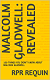 MALCOLM GLADWELL: REVEALED: 100 THINGS YOU DIDN'T KNOW ABOUT MALCOLM GLADWELL