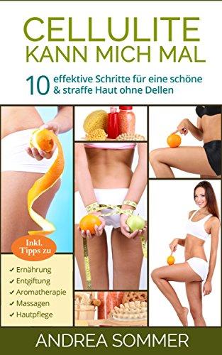 Cellulite kann mich mal: Der ultimative Ratgeber für richtige Ernährung, Entgiftung, Aromatherapie, Massagen und Hautpflege um ihre Orangenhaut für immer ... Öle, Massageöl, Fitness, Abnehmen) -