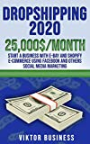 Dropshipping 2020: 25,000$/Month - Start a Business with E-bay and Shopify E-Commerce Using Facebook and Others Social Media Marketing (English Edition)