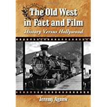 The Old West in Fact and Film: History Versus Hollywood