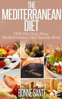 Mediterranean Diet: THE One Stop Shop Mediterranean Diet Success Book **With Family Friendly Recipes! (English Edition) par [Santé, Bonne]