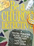 Be a Church Detective: Young Persons Guide to Old Churches