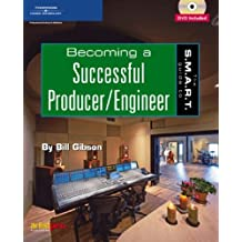 The S.M.A.R.T. Guide to Becoming a Successful Producer/Engineer by Bill A. Gibson (2006-03-14)