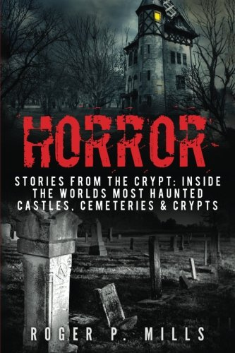 Horror: Stories From The Crypt: Inside The Worlds Most Haunted Castles, Cemeteries & Crypts: Volume 1 (True Horror Stories, Haunted Places, Creepy Stories, Scary Short Stories, Haunted Asylums)