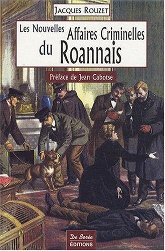 Roannais Nouvelles Affaires Criminelles par Rouzet Jacques