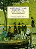 Modernity and Modernism: French Painting in the Nineteenth Century (Open University: Modern Art - Practices & Debates)
