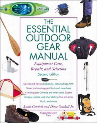 The Essential Outdoor Gear Manual: Equipment Care, Repair and Selection
