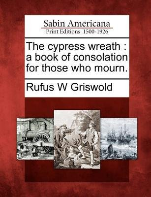 [ THE CYPRESS WREATH: A BOOK OF CONSOLATION FOR THOSE WHO MOURN. ] BY Griswold, Rufus W ( Author ) Feb - 2012 [ Paperback ]