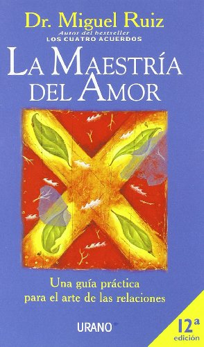 La maestría del amor: Una guía práctica para el arte de las relaciones (Crecimiento personal) por Miguel Ruiz