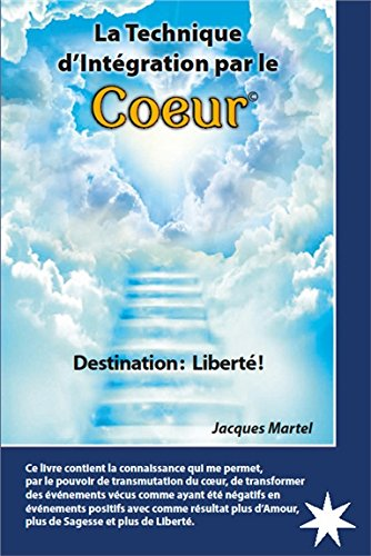 La Technique d'Intgration par le Coeur - Destination : Libert !