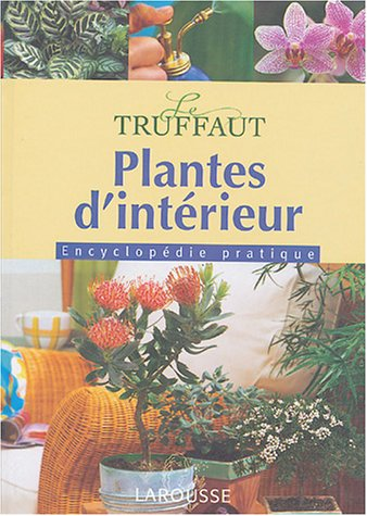 Plantes d'intérieur : Encyclopédie pratique