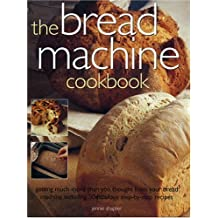 The Bread Machine Cookbook: Getting much more Than You Thought From Your Bread Machine Including 50 Fabulous Step-by-step Recipes