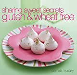 Sharing Sweet Secrets : Gluten and Wheat Free