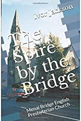 The Spire by the Bridge: Menai Bridge English Presbyterian Church Paperback