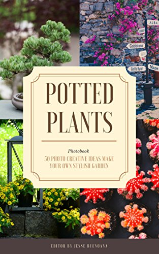 Photobook Potted Plants : 50 Photo Creative Ideas Make Your Own Stylish Garden for beginners guide, beginners gardening. (Beginners Gardening Photo Books)