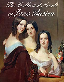 THE COLLECTED NOVELS OF JANE AUSTEN (illustrated 200th Anniversary Edition) by [AUSTEN, JANE]