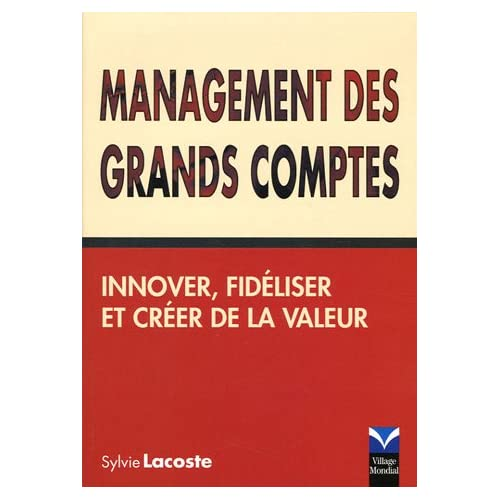 Management des grands comptes: Innover, fidéliser et créer de la valeur