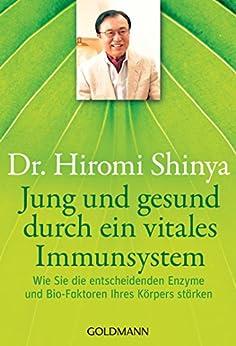 Jung und gesund durch ein vitales Immunsystem: Wie Sie die entscheidenden Enzyme und Bio-Faktoren Ihres Körpers stärken von [Shinya, Hiromi]