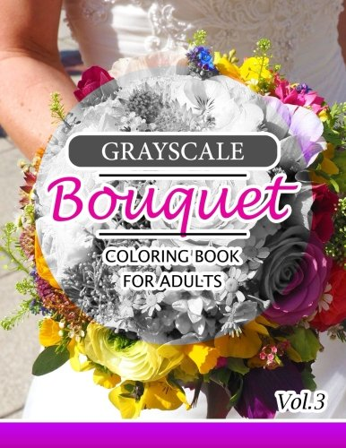 Grayscale Bouquet Coloring Book For Adutls Volume 3: A Adult Coloring Book of Flowers, Plants & Landscapes Coloring Book for adults (FLORAL SHADING Series, Band 3) (Beach Grays Halloween)