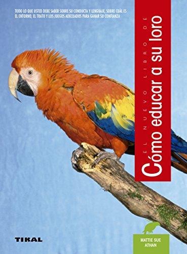 Como Educar A Su Loro (Spanish Edition) (Jose Loro)