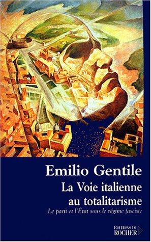 La voie italienne au totalitarisme : Le Parti et l'Etat sous le régime fasciste par Emilio Gentile