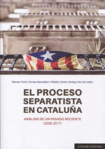 El proceso separatista en Cataluña : análisis de un pasado reciente, 2006-2017 por Arnau . . . [et al. ] González i Villalta