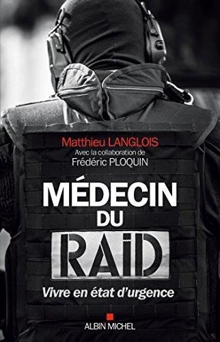 Mdecin du RAID : Vivre en tat d'urgence