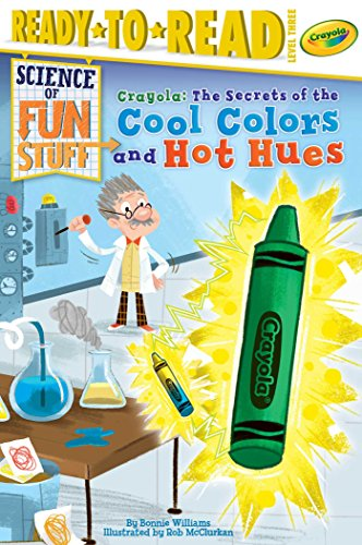 Crayola!: The Secrets of the Cool Colors and Hot Hues (Science of Fun Stuff: Ready to Read, Level 3)