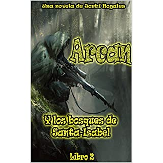 Arcan y el bosque de Santa-Isabell: segundo libro (Spanish Edition)