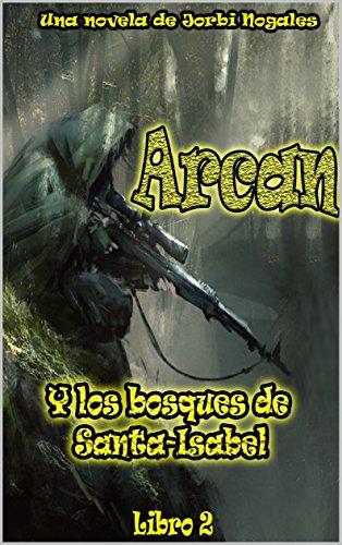 Arcan y el bosque de Santa-Isabell: segundo libro por Jorvi Nogales