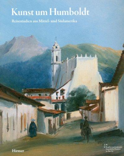 Kunst um Humboldt: Reisestudien aus Mittel- und Südamerika von Rugendas, Bellermann und Hildebrandt, Katalog zur Ausstellung in Berlin, 13.11.09 bis 11.4.10, Kupferstichkabinett im Kulturforum