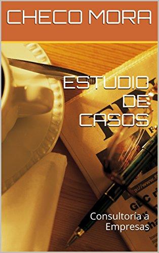 ESTUDIO DE CASOS: Consultoría a Empresas (Spanish Edition)