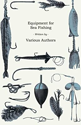 Equipment for Sea Fishing - How to Choose or Make; Rods, Reels, Tackle, Hooks, Baits, Knots and Nets from Davies Press