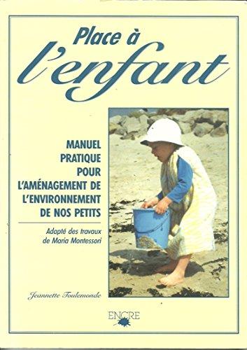 PLACE A L'ENFANT. Manuel pratique pour l'aménagement de l'environnement de nos petits