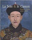 La Soie & le Canon - France-Chine (1700-1860)