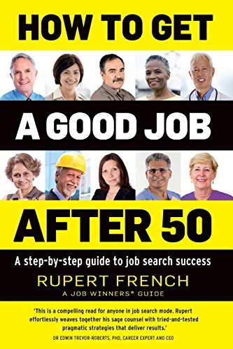 How to get a good Job after 50: A step-by-step guide to job search success by Rupert French (2015-04-01)