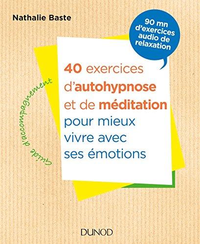 40 exercices d'autohypnose et de méditation pour mieux vivre avec ses émotions par Nathalie Baste