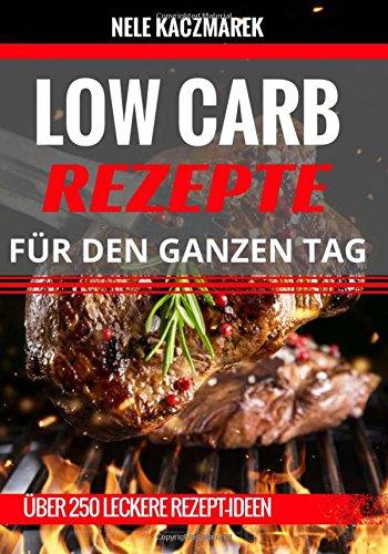 Preisvergleich Produktbild Low Carb Rezepte: Über 250 himmlische Low Carb Rezepte für den ganzen Tag - Abnehmen ohne Hunger & mit Low Carb zur Traumfigur (Abnehmen mit Low Carb, Low Carb Rezepte, Rezepte ohne Kohlenhydrate)