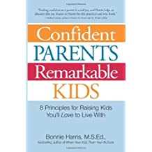 Confident Parents, Remarkable Kids 8 Principles for Raising Kids You'll Love to Live with by Harris, Bonnie ( AUTHOR ) Sep-28-2008 Paperback