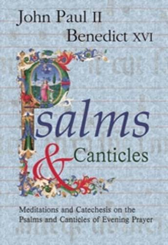 Psalms And Canticles Mediations And Catechesis On The Psalms And Canticles Of Evening Prayer