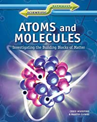 Atoms and Molecules: Investigating the Building Blocks of Matter (Scientific Pathways (Rosen))