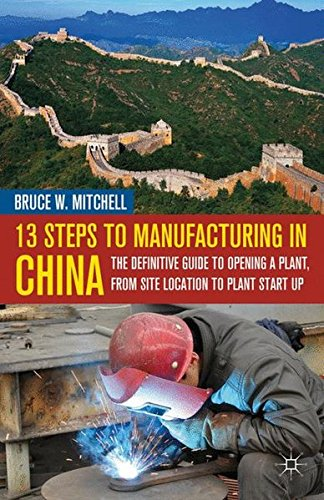 13 Steps to Manufacturing in China : The Definitive Guide to Opening a Plant, from Site Location to Plant Start Up par Bruce W. Mitchell