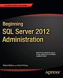 Beginning SQL Server 2012 Administration (Expert's Voice in SQL Server) by Robert Walters (2012-05-29)