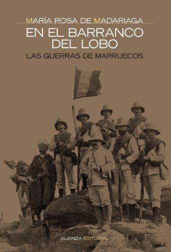 En el barranco del lobo... / In the Gorge of Wolf...: Las guerras de Marruecos / The Wars of Morocco (Alianza Ensayo / Alianza Essay) por Maria Rosa de Madariaga