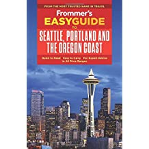 Frommer's EasyGuide to Seattle, Portland and the Oregon Coast (EasyGuides)