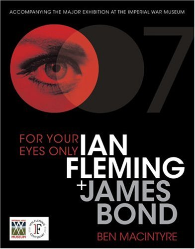 For Your Eyes Only: Ian Fleming and James Bond por Ben Macintyre