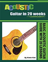 ACOUSTIC GUITAR IN 20 WEEKS: Basic Acoustic Guitar Guide with 20 Lessons