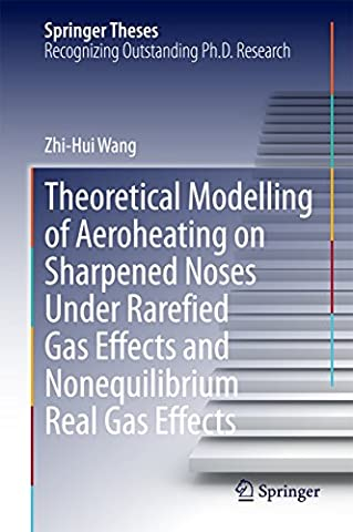 Theoretical Modelling of Aeroheating on Sharpened Noses Under Rarefied Gas Effects and Nonequilibrium Real Gas Effects (Springer Theses)