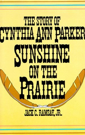 Sunshine on the Prairie: The Story of Cynthia Ann Parker by Jack C. Ramsay Jr. (1990-04-02)